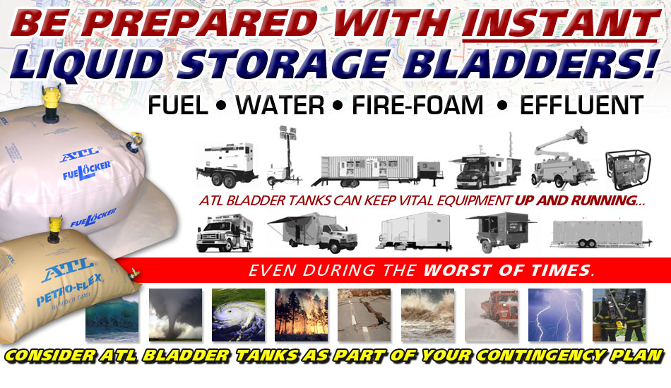 Be Prepared with INSTANT Liquid Storage Bladders (Fuel Bladders, Water Bladders, Fire-Foam Bladders and Effluent Bladders) from ATL. Consider ATL Bladder Tanks as part of your Contingency Plan!